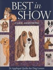 Best in Show: 24 Applique Quilts for Dog Lovers: By Carol Armstrong