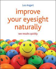 Improve Your Eyesight Naturally by Leo Angart