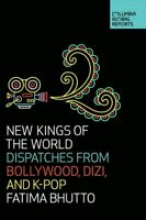 New Kings of the World Dispatches from Bollywood, Dizi, and K-Pop 9781733623704