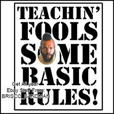 "Fridge Fun Refrigerator Magnet Mr T ""TEACHIN FOOLS SOME BASIC RULES!"" 80s A-Team"