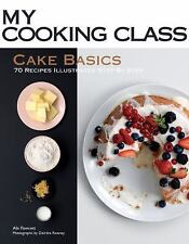 Cake Basics : 70 Recipes Illustrated Step by Step by Abi Fawcett TPB D