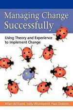 Good, Managing Change Successfully: Using Theory and Experience to Implement Cha