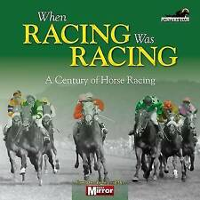 When Horse Racing Was Horse Racing: A Century on the Turf, Adam Powley, New cond