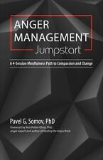 Anger Management Jumpstart : A 4-Session Mindfulness Path to Compassion and...