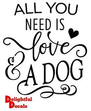 ALL YOU NEED IS LOVE AND A DOG VINYL STICKER DECAL DIY GIFT WEDDING PROPS RIBBA