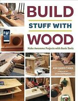 Build Stuff With Wood : Make Awesome Projects With Basic Tools, Paperback by ...
