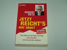 ROBERT BETZ Jetzt reicht´s mir aber! Dein Weg durch Ärger und Wut ... sehr gut