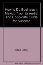 USED (GD) How to Do Business in Mexico: Your Essential and Up-to-Date Guide for