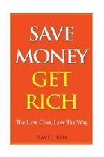 Save Money Get Rich : The Low Cost, Low Tax Way by David Kim (2016, Paperback)