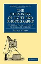 The Chemistry of Light and Photography in Their Application to Art, Science,...