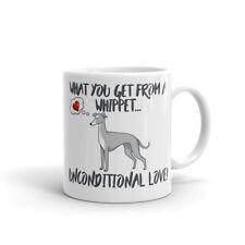 Dog Mug Whippet Mug What you get - Unconditional Love, Whippet Gift, Xmas Gift
