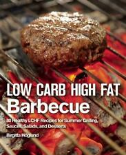 Low Carb High Fat Barbecue: 80 Healthy LCHF Recipes for Summer Grilling, Sauces,