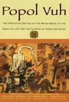 Popol Vuh: The Definitive Edition Of The Mayan Book Of The Dawn Of Life And T...