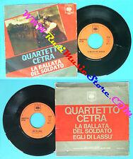 LP 45 7'' QUARTETTO CETRA La ballata del soldato Egli di lassu' no cd mc dvd*