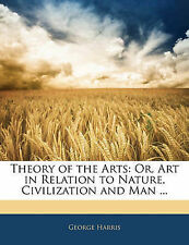 NEW Theory of the Arts: Or, Art in Relation to Nature, Civilization and Man ...
