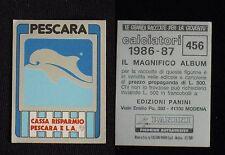 ***CALCIATORI PANINI 1986/87*** SCUDETTO PESCARA N.456 - NUOVO!!!
