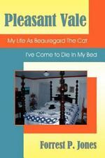 Pleasant Vale : My Life As Beauregard the Cat; Iâ¿ve Come to Die in My Bed by...