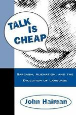 Talk Is Cheap: Sarcasm, Alienation, and the Evolution of Language: By Haiman,...