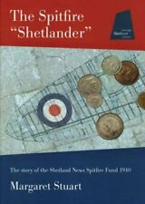 "The Spitfire ""Shetlander"": The Story of the Shetland News Spitfire Fund 1940,M"