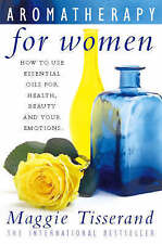 Aromatherapy for Women: How to use essential oils for health, beauty and your em
