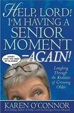 Help, Lord! I?m Having a Senior Moment Again: Laughing Through the Realities of