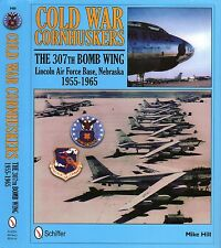 Cold War Cornhuskers : The 307th Bomb Wing Lincoln Air Force Base Nebraska 1955-