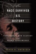 How Race Survived U.S. History : From Settlement and Slavery to the-ExLibrary