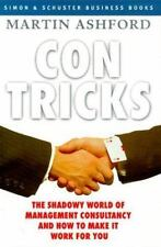Con Tricks: The Shadowy World of Management Consultancy and How to Make It Work