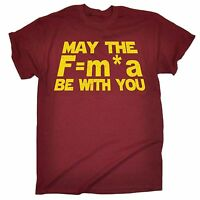 May The F= M*A Be With You Newtons Force Law T-SHIRT Science birthday gift
