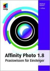 Affinity Photo 1.8   Praxiswissen für Einsteiger   Winfried Seimert   Buch