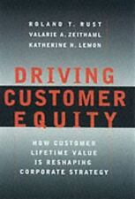 Driving Customer Equity : How Customer Lifetime Value is Reshaping Corporate Str