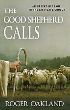 The Good Shepherd Calls: An Urgent Message to the Last-Days Church by Roger Oak