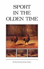 Sport in the Olden Time (History of Cockfighting Series) (Paperback or Softback)