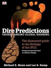 Dire Predictions : Understanding Global Warming by Lee R. Kump and Michael E....