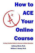 How to Ace Your Online Course: An Easy Practical Guide for Success in Online Edu