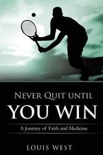 Never Quit Until You Win: A Journey of Faith and Medicine