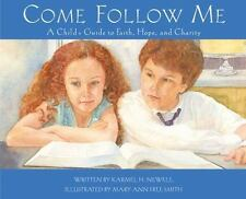 Come Follow Me : A Child's Guide to Faith, Hope, and Charity by Karmel H....