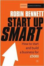 Start up Smart : How to Start and Build a Business for £5000 by Robin Bennett...
