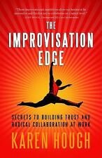 The Improvisation Edge : Secrets to Building Trust and Radical Collaboration...