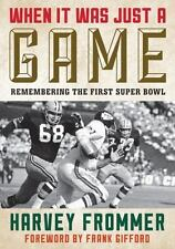 When It Was Just a Game: Remembering the First Super Bowl by Frommer, Harvey