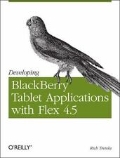 Developing Blackberry Tablet Applications with Flex 4.5: By Tretola, Rich