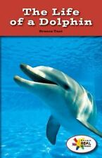 The Life of a Dolphin (Rosen Real Readers: Steam Collection)
