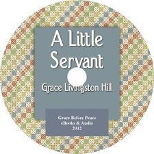 A Little Servant, Christian Audiobook by Grace Livingston Hill on 1 MP3 CD