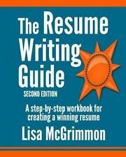 The Resume Writing Guide : A Step-By-Step Workbook for Writing a Winning...