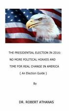 The Presidential Election in 2016: No More Political Hoaxes and Time for Real...
