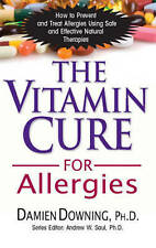 The Vitamin Cure for Allergies: How to Prevent and Treat Allergies Using Safe an