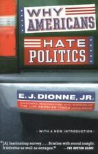 Why Americans Hate Politics : The Death of the Democratic Process by E. J., Jr.