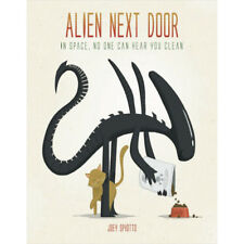 Alien Next Door: In Space, No One Can Hear You Clean by Joey Spiotto (Hardback, 2015)