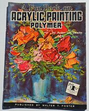 A Fun Book On Acrylic Painting Polymer Walter T. Foster Paint Instruction Bk#121