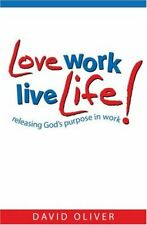 Love Work, Live Life: Releasing God's Purpose in Work (Care for the Family),Dav